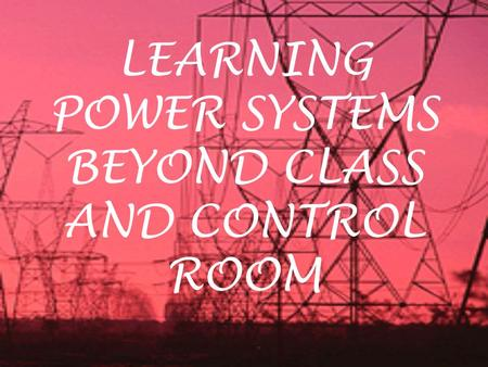 LEARNING <strong>POWER</strong> SYSTEMS BEYOND CLASS AND CONTROL ROOM