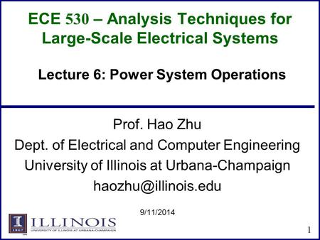 ECE 530 – Analysis Techniques for Large-Scale Electrical Systems Prof. Hao Zhu Dept. of Electrical and Computer Engineering University of Illinois at Urbana-Champaign.