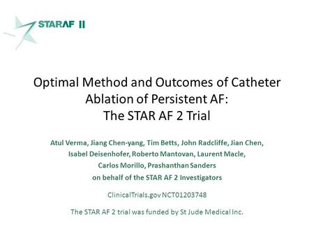 Optimal Method and Outcomes of Catheter Ablation of Persistent AF: The STAR AF 2 Trial Atul Verma, Jiang Chen-yang, Tim Betts, John Radcliffe, Jian Chen,