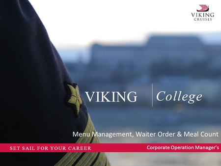 College VIKING SET SAIL FOR YOUR CAREER Menu Management, Waiter Order & Meal Count Corporate Operation Manager's.