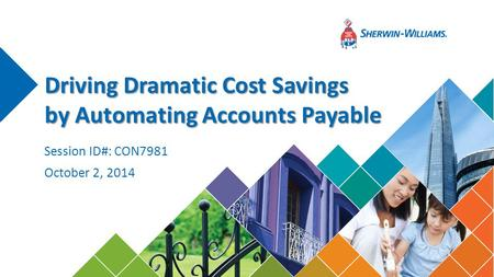 Driving Dramatic Cost Savings by Automating Accounts Payable October 2, 2014 Session ID#: CON7981.