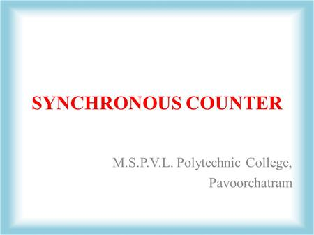SYNCHRONOUS COUNTER M.S.P.V.L. Polytechnic College, Pavoorchatram.