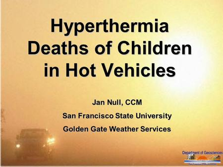 Hyperthermia Deaths of Children in Hot Vehicles Jan Null, CCM San Francisco State University Golden Gate Weather Services.