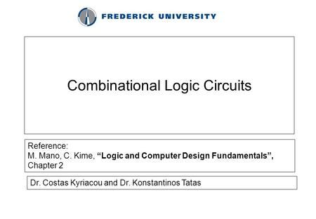 "Combinational Logic Circuits Reference: M. Mano, C. Kime, ""Logic and Computer Design Fundamentals"", Chapter 2 Dr. Costas Kyriacou and Dr. Konstantinos."