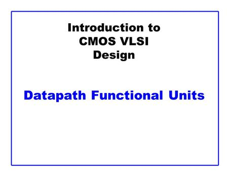 Introduction to CMOS VLSI Design Datapath Functional Units.