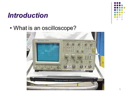 Introduction What is an oscilloscope?.