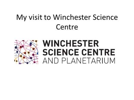 My visit to Winchester Science Centre. This is a photo of the outside of the Winchester Science Centre building. The white dome is the planetarium. I.