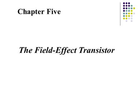 Chapter Five The Field-Effect Transistor. Figure 6—2 A three-terminal nonlinear device that can be controlled by the voltage at the third terminal v.