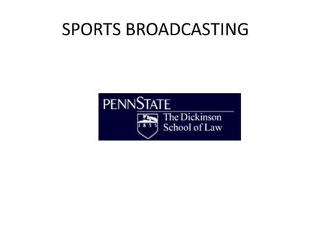 SPORTS BROADCASTING. Basic Concepts Key premise (discussed later): right to broadcast is a property right belonging to home team Business dynamic of TV.