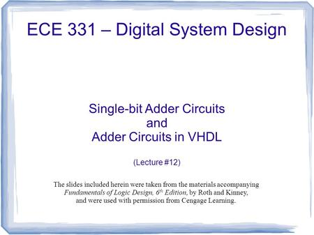 ECE 331 – Digital System Design Single-bit Adder Circuits and Adder Circuits in VHDL (Lecture #12) The slides included herein were taken from the materials.