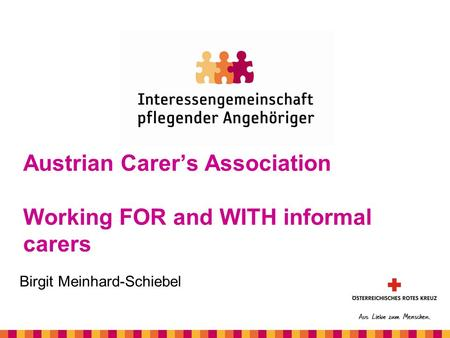 Birgit Meinhard-Schiebel Austrian Carer's Association Working FOR and WITH informal carers.