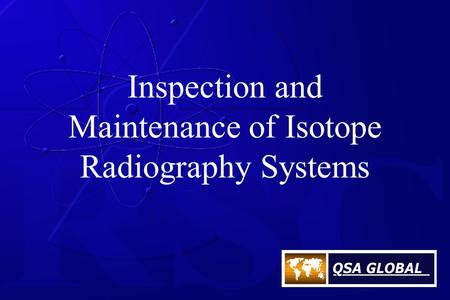 Inspection and Maintenance of Isotope Radiography Systems