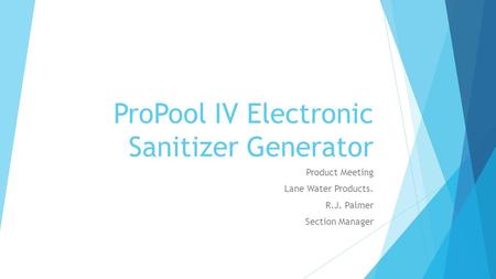 ProPool IV Electronic Sanitizer Generator Product Meeting Lane Water Products. R.J. Palmer Section Manager.