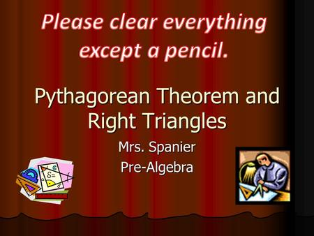 Pythagorean Theorem and Right Triangles Mrs. Spanier Pre-Algebra.