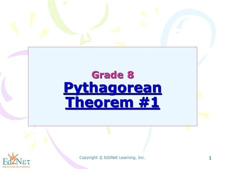 Copyright © Ed2Net Learning, Inc. 11 Grade 8 Pythagorean Theorem #1.