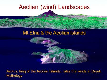 Aeolian (wind) Landscapes Mt Etna & the Aeolian Islands Aeolus, king of the Aeolian Islands, rules the winds in Greek Mythology.