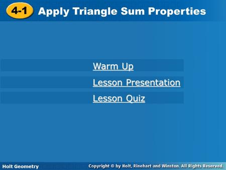 Holt Geometry 4-1 Apply Triangle Sum Properties 4-1 Apply Triangle Sum Properties Holt Geometry Warm Up Warm Up Lesson Presentation Lesson Presentation.