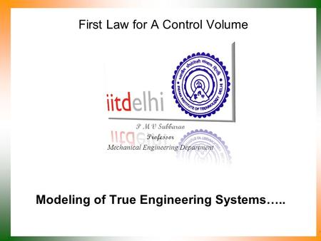 First Law for A Control Volume P M V Subbarao Professor Mechanical Engineering Department Modeling of True Engineering Systems…..