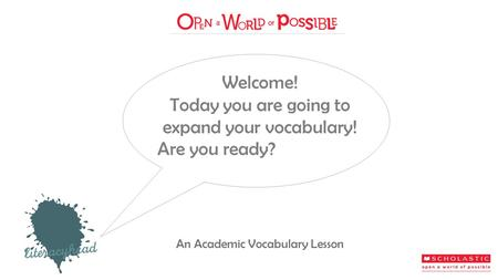 Welcome! Today you are going to expand your vocabulary! Are you ready? An Academic Vocabulary Lesson.