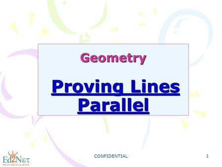 CONFIDENTIAL 1 Geometry Proving Lines Parallel. CONFIDENTIAL 2 Warm Up Identify each of the following: 1) One pair of parallel segments 2) One pair of.