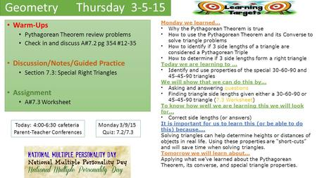 GeometryThursday 3-5-15 Warm-Ups Pythagorean Theorem review problems Check in and discuss A#7.2 pg 354 #12-35 Discussion/Notes/Guided Practice Section.