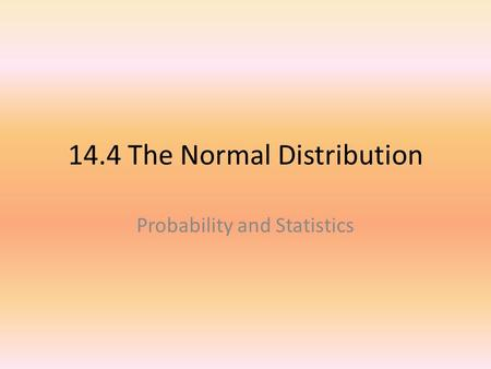 14.4 The Normal Distribution Probability and Statistics.