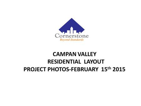 CAMPAN VALLEY RESIDENTIAL LAYOUT PROJECT PHOTOS-FEBRUARY 15 th 2015.