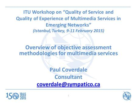 "ITU Workshop on ""Quality of Service and Quality of Experience of Multimedia Services in Emerging Networks"" (Istanbul, Turkey, 9-11 February 2015) Overview."