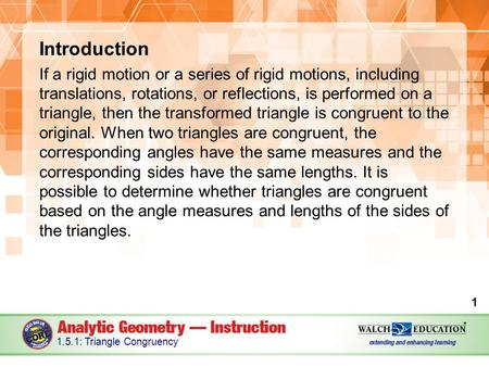 Introduction If a rigid motion or a series of rigid motions, including translations, rotations, or reflections, is performed on a triangle, then the transformed.
