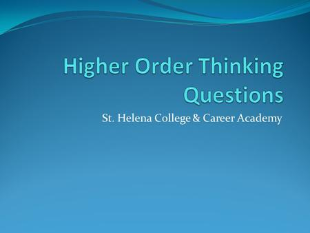 St. Helena College & Career Academy. ESSENTIAL QUESTION (SESSION QUESTION): How do we use questions to guide instruction and challenge our students?
