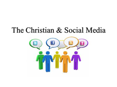 "The Christian & Social Media. The Christian & the World John 17:14-16 Positive: we are not to be taken ""from the world"" – influence Negative: we are ""not."