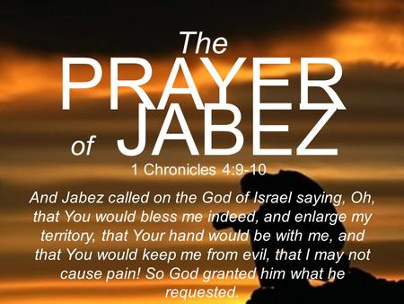 PRAYER The of JABEZ 1 Chronicles 4:9-10