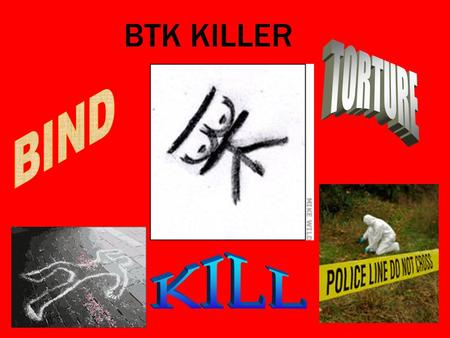 BTK KILLER TORTURE BIND KILL.