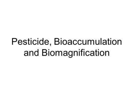 Pesticide, Bioaccumulation and Biomagnification