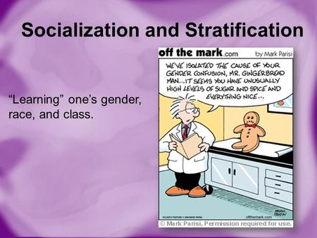 "Socialization and Stratification ""Learning"" one's gender, race, and class."