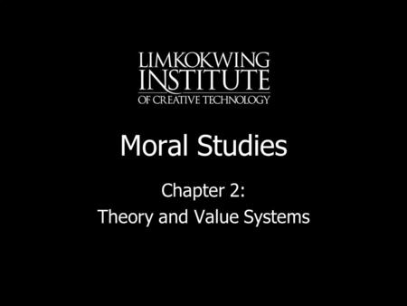 Moral Studies Chapter 2: Theory and Value Systems.