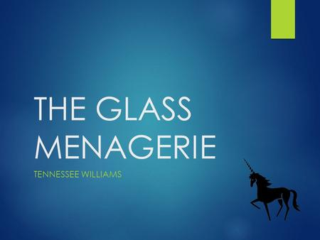 THE GLASS MENAGERIE TENNESSEE WILLIAMS. BACKGROUND  Tennessee Williams born Thomas Lanier Williams in 1911, Mississippi.  His mother, Edwina Dakin,