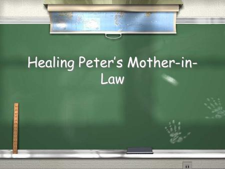 Healing Peter's Mother-in- Law. What do you do? o When you are sick? o When someone you know is sick? o Do you pray to God to heal them? o When you are.