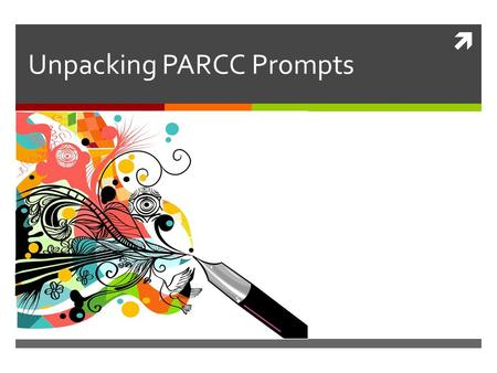  Unpacking PARCC Prompts. Review: 3 Different Writing Tasks  Narrative  Literary Analysis  Research Simulation.