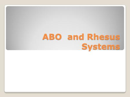 ABO and Rhesus Systems. The ABO System Erythrocytes may have one of 3 different antigens on their surface These antigens are called A, B and AB and blood.
