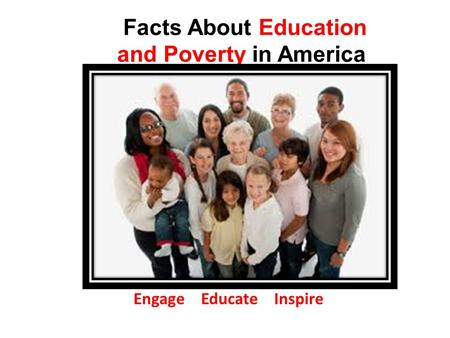 Facts About Education and Poverty in America Engage Educate Inspire.
