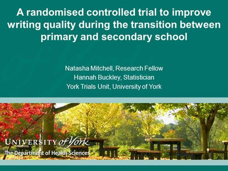 A randomised controlled trial to improve writing quality during the transition between primary and secondary school Natasha Mitchell, Research Fellow Hannah.