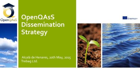 OpenQAsS Dissemination Strategy Alcalá de Henares, 20th May, 2015 Trebag Ltd.