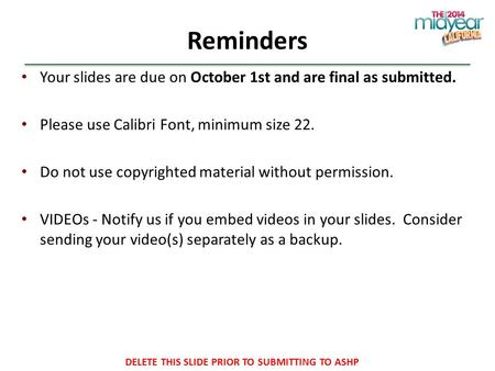 Reminders Your slides are due on October 1st and are final as submitted. Please use Calibri Font, minimum size 22. Do not use copyrighted material without.