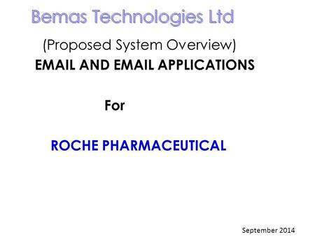 (Proposed System Overview) EMAIL AND EMAIL APPLICATIONS For ROCHE PHARMACEUTICAL September 2014.