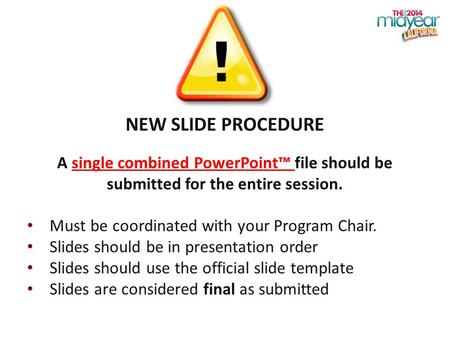NEW SLIDE PROCEDURE A single combined PowerPoint™ file should be submitted for the entire session. Must be coordinated with your Program Chair. Slides.