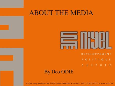 ABOUT THE MEDIA By Deo ODIE. Outline By the end of this session, the participant should be able to; a.Identify relevant media for their engagement b.Have.