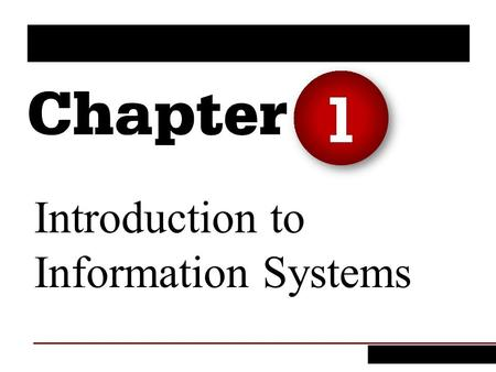 Introduction to Information Systems 1. 1. Identify the reasons why being an informed user of information systems is important in today's world. 2. Describe.