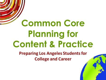 Common Core Planning for Content & Practice Preparing Los Angeles Students for College and Career.