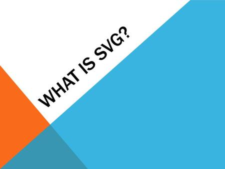 WHAT IS SVG?. SVG stands for Scalable Vector Graphics SVG is used to define vector-based graphics for the Web SVG defines the graphics in XML format SVG.